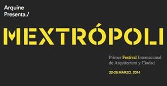 MEXTRÓPOLI, Primer Festival Internacional de Arquitectura y Ciudad